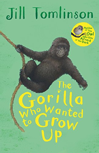 Tomlinson, J: Gorilla Who Wanted to Grow Up (Jill Tomlinson's Favourite Animal Tales)