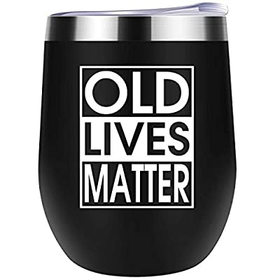 Birthday Gifts for Men - Old Lives Matter Wine tumbler - Funny Birthday or Retirement Gift for Senior Citizens - Gag Gifts For Gag Gift for Dad,Grandpa