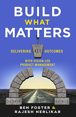 Build What Matters: Delivering Key Outcomes with Vision-Led Product Management (English Edition)