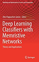 Deep Learning Classifiers with Memristive Networks: Theory and Applications Front Cover