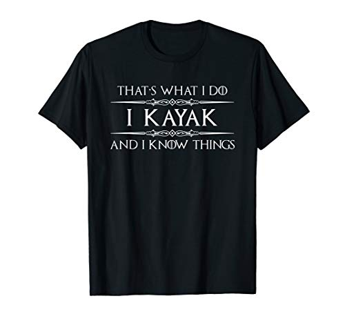 Kayakers Gifts - I Kayak & I Know Things Funny Kayaking T-Shirt