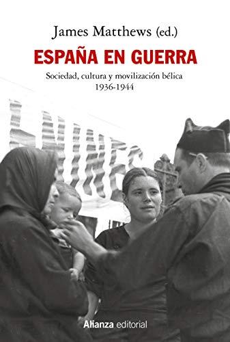 España en guerra: Sociedad, cultura y movilización bélica 1936-1944 (Alianza Ensayo nº 805)