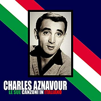 Charles Aznavour / Le Sue Canzoni In Italiano