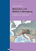 Menschen und Welten in Bewegung: Der Ostalpen- und Donauraum von den Anfaengen bis zum 16. Jahrhundert