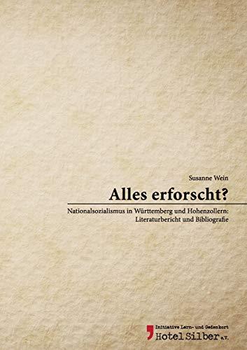 Alles erforscht?: Nationalsozialismus in Württemberg und Hohenzollern: Literaturbericht und Bibliografie