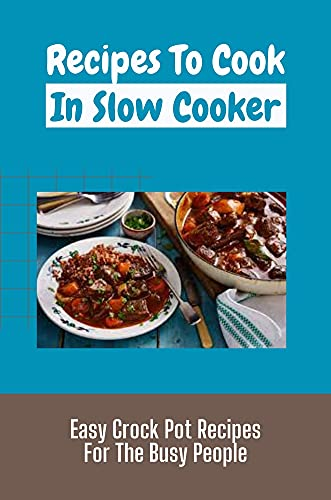 Recipes To Cook In Slow Cooker: Easy Crock Pot Recipes For The Busy People: Easy Weeknight Crockpot Meals (English Edition)