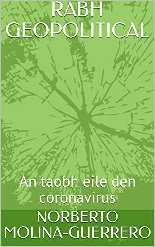 RABH GEOPOLITICAL: An taobh eile den coronavirus (1) (Irish Edition)