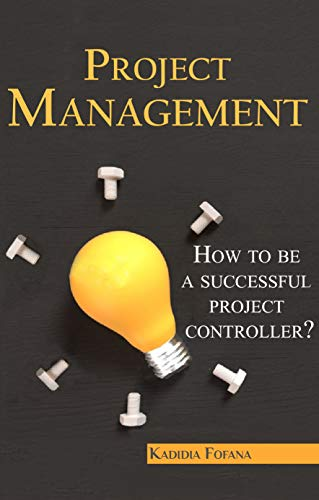 Project Management: How to be a Successful Project Controller?: A Complete Guide (English Edition)