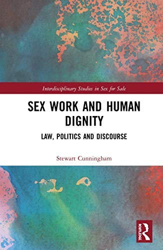 Sex Work and Human Dignity: Law, Politics and Discourse (Interdisciplinary Studies in Sex for Sale) (English Edition)