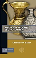 Medieval Islamic Sectarianism (Past Imperfect)
