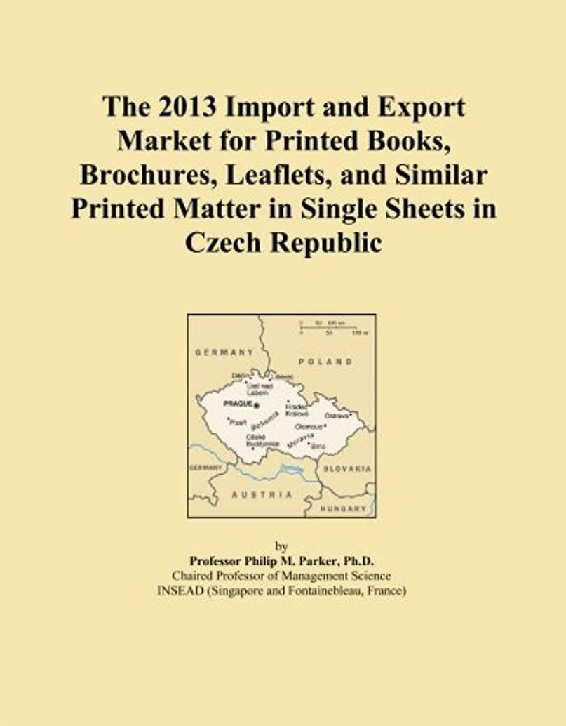 The 2013 Import and Export Market for Printed Books, Brochures, Leaflets, and Similar Printed Matter in Single Sheets in Czech Republic