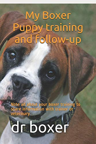 My Boxer Puppy training and follow-up: Note all about your boxer training to share information with trainer or veterinary