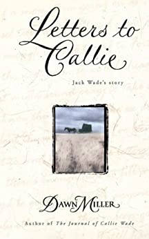 Letters to Callie: Jack Wade's Story by [Dawn Miller]