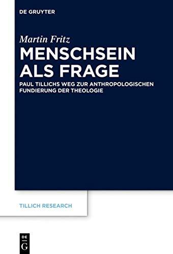 Menschsein als Frage: Paul Tillichs Weg zur anthropologischen Fundierung der Theologie: 16 (Tillich Research)