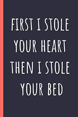 First I stole your heart then I stole your bed: Notebook, Funny Novelty gift for a great Mom or Dad, Great alternative to a card.