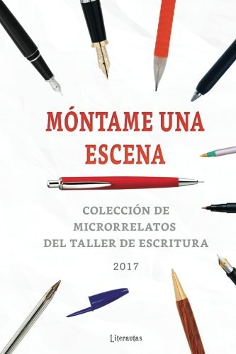 Móntame una escena 2017: Colección de microrrelatos del taller de escritura: Volume 5 (M?ntame una escena)