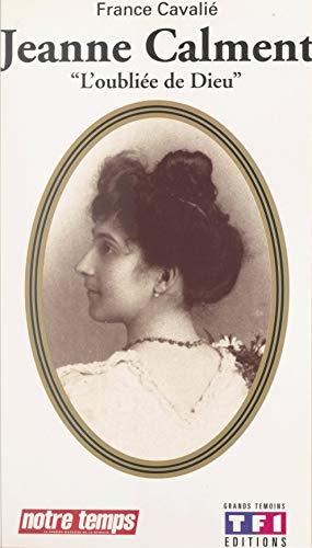 Jeanne Calment: L'oubliée de dieu (French Edition)