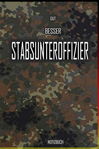 Gut - Besser - Stabsunteroffizier Notizbuch: Perfekt für Soldaten mit dem Dienstgrad: Gut - Besser - Stabsunteroffizier Notizbuch. 120 freie Seiten ... oder als Abschieds oder Abgängergeschenk.
