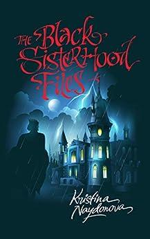 The Black Sisterhood Files by [Kristina Naydonova]