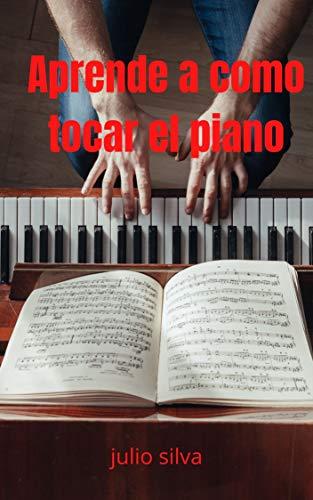 Aprende a como tocar Piano : EDICIÓN ESPAÑOL (Spanish Edition)