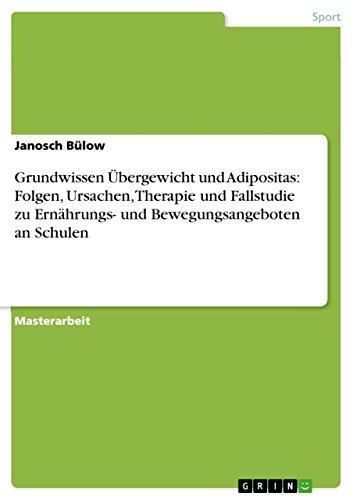 Grundwissen Übergewicht und Adipositas: Folgen, Ursachen, Therapie und Fallstudie zu Ernährungs- und Bewegungsangeboten an Schulen (German Edition)