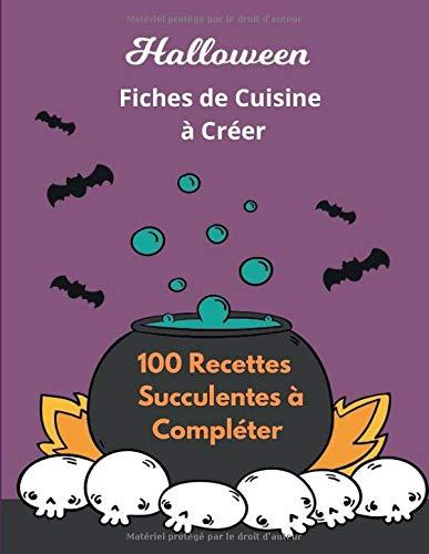 Halloween Fiches de Cuisine à Créer: Journal Personnel de Recettes de Cuisine d'Halloween - 100 Fiches de Recettes Culinaires Effrayantes et Succulentes à Compléter - Sommaire Personnalisé