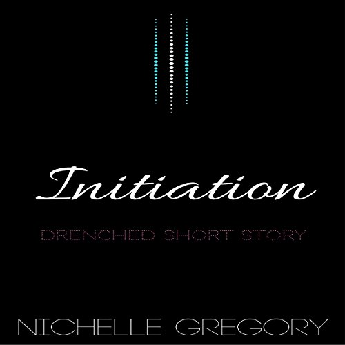 Initiation     Drenched Panties Collection, Book 5              By:                                                                                                                                 Nichelle Gregory                               Narrated by:                                                                                                                                 Nichelle Gregory                      Length: 13 mins     1 rating     Overall 5.0
