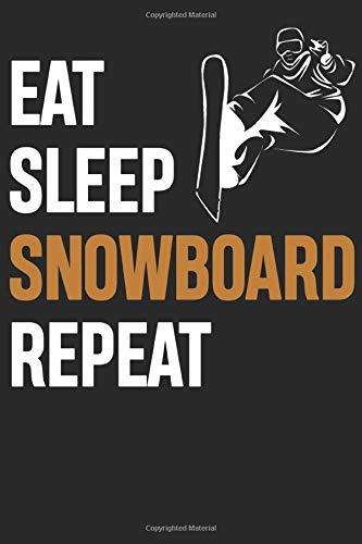 EAT SLEEP SNOWBOARD REPEAT: COOLES SNOWBOARDER NOTIZBUCH; BOARDER NOTIZHEFT; LUSTIGE SNOWBOARD SPRÜCHE; BOARDING GESCHENK; LINIERT 122 SEITEN, A5