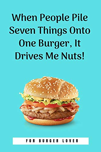 When People Pile Seven Things Onto One Burger, It Drives Me