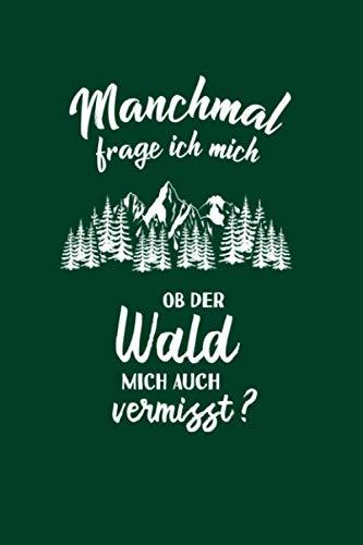 Forstwirt: Ob der Wald mich vermisst?: Notizbuch / Notizheft für Förster Forstwirtschaft Holz-Fäller A5 (6x9in) liniert mit Linien