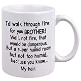DQG CVT Funny Brother Gifts - I'd Walk Through Fire For You Brother Coffee Mug - Best Brother Mug - Unique Family Mugs - Cool Birthday Christmas Mug For Brother Friend Sibling - Novelty Cup 11oz