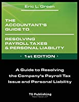 The Accountant's Guide to Resolving Payroll Taxes and Personal Liability