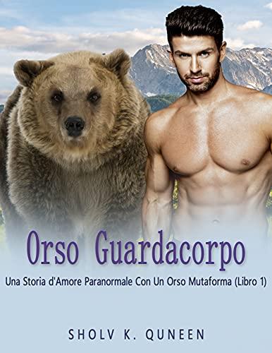 Orso Guardacorpo: Una Storia d'Amore Paranormale Con Un Orso Mutaforma (Libro 1)