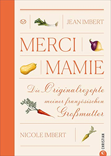 Merci Mamie: Die Originalrezepte meiner französischen Großmutter