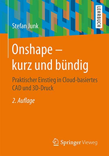 Onshape - kurz und bündig: Praktischer Einstieg in Cloud-basiertes CAD und 3D-Druck