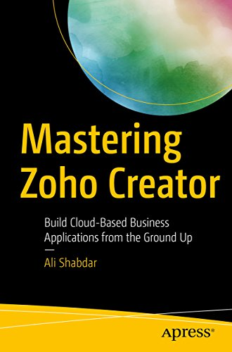 Mastering Zoho Creator: Build Cloud-Based Business Applications from the Ground Up (English Edition)