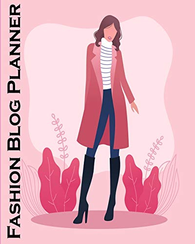 Fashion Blog Planner: Blog Planning Notebook, Blogger Log Book, Blog Planning Sheets, Daily Blog Posts, Blog Monthly Planner, Guest Blogging, Social ... Perfect Gift For Bloggers And Content Writers