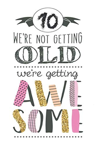 10 WE 'AR Not Getting Old we'ar Getting AWESOME : Birthday notebook & Journal: Lined Notebook / Journal Gift, 100 Pages, 6x9, So