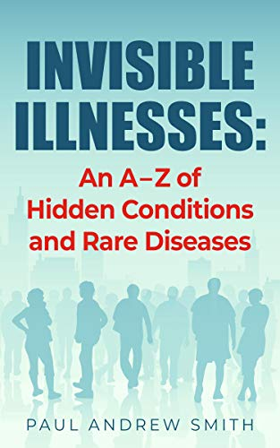 Invisible Illnesses: An A – Z of Hidden Conditions and Rare Diseases (English Edition)