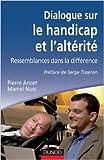 Dialogue sur le handicap et l'altérité de Pierre Ancet,Marcel Nuss ( 11 janvier 2012 ) - Dunod (11 janvier 2012) - 11/01/2012