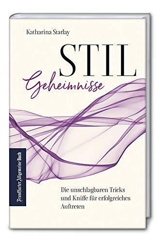 Stilgeheimnisse: Die unschlagbaren Tricks und Kniffe für erfolgreiches Auftreten - 5. aktualisierte und erweiterte Auflage