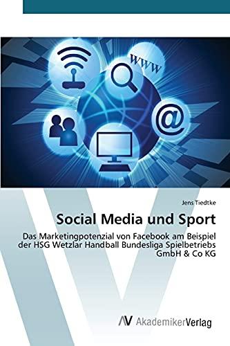 Social Media und Sport: Das Marketingpotenzial von Facebook am Beispiel der HSG Wetzlar Handball Bundesliga Spielbetriebs GmbH & Co KG