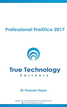 Pro PraXtice 2017: Pro PraXtice 2017 from True Technology Partners by [Dr Thomas Hope]