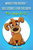 Would You Rather ?: Quiz, Riddles For Children (For age 6-12)
