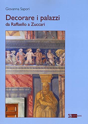 Decorare i palazzi da Raffaello a Zuccari. Ediz. a colori (Arte e cataloghi)
