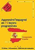 Apprendre l'espagnol en 75 leçons progressives : Comprendre et parler - Méthode...