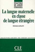 La Langue Maternelle En Classe de Langue Etrangere (Didactique Des Langues Etrangeres)