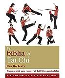La Biblia Del Tai Chi: Guía esencial para conocer el Tai Chi en profundidad (Cuerpo-Mente)