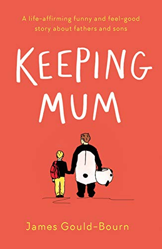 Keeping Mum: A life-affirming funny and feel-good story about fathers and sons by [James Gould-Bourn]