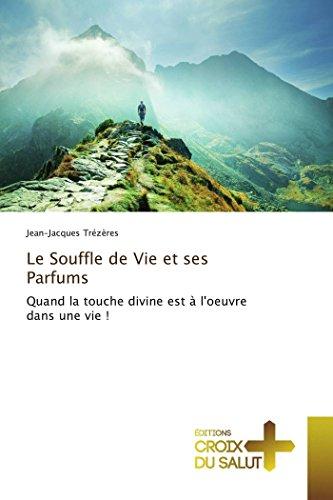 Le Souffle de Vie et ses Parfums: Quand la touche divine est à l'oeuvre dans une vie !